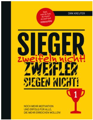Sieger zweifeln nicht - Zweifler siegen nicht - Hardcover für bessere Kundengewinnung am Telefon von Dirk Kreuter